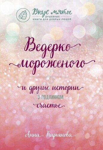 Анна Кирьянова: Ведерко мороженого и другие истории о подлинном счастье